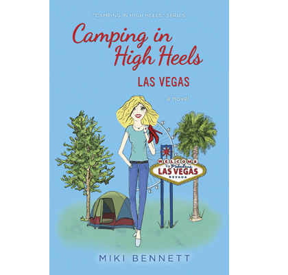 Camping in High Heels: Las Vegas, by Miki Bennett