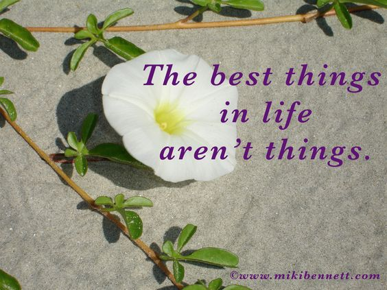 A Little Inspiration: The Best Things In Life Aren't Things!