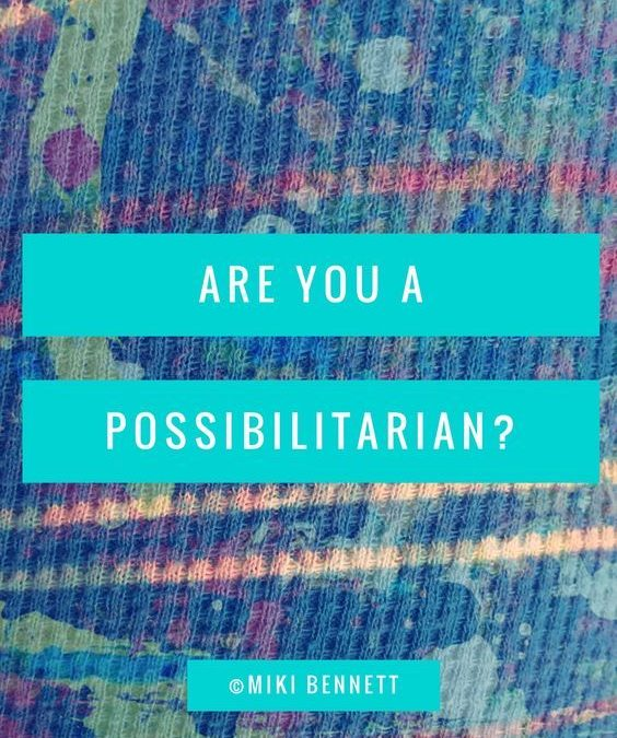 "Are You A ""Possibilitarian""??? Hint: It's A Good Thing!"