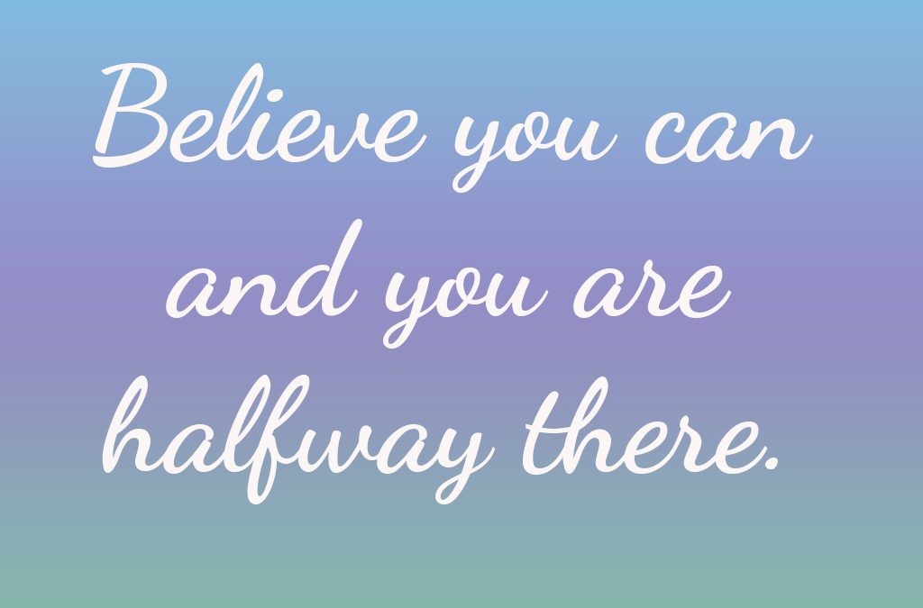 A Little Inspiration: Believe In Yourself!