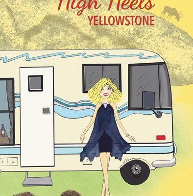 Camping in High Heels: Yellowstone, by Miki Bennett